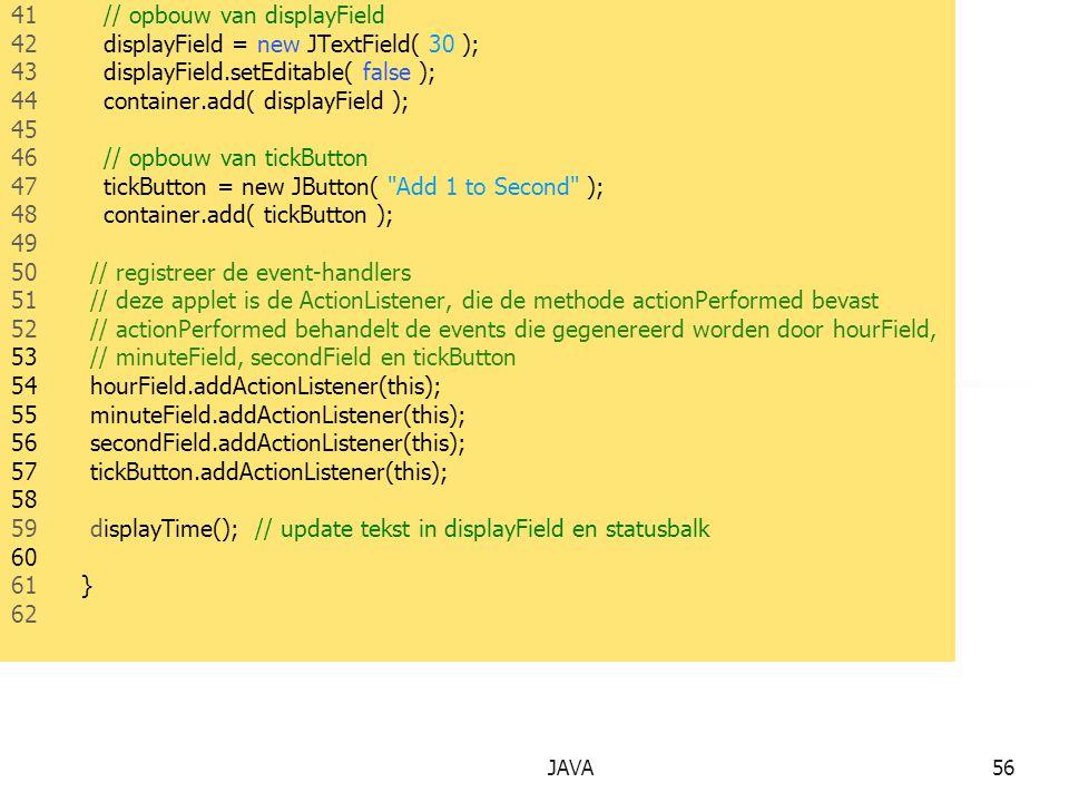 41 // opbouw van displayField 42 displayField = new JTextField( 30 );