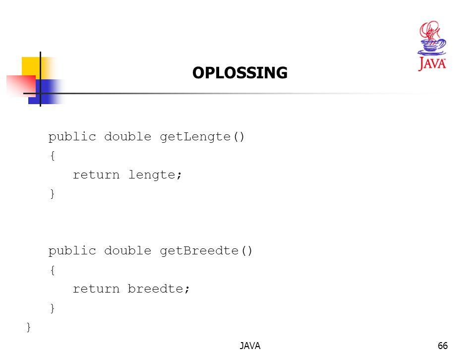 OPLOSSING public double getLengte() { return lengte; }