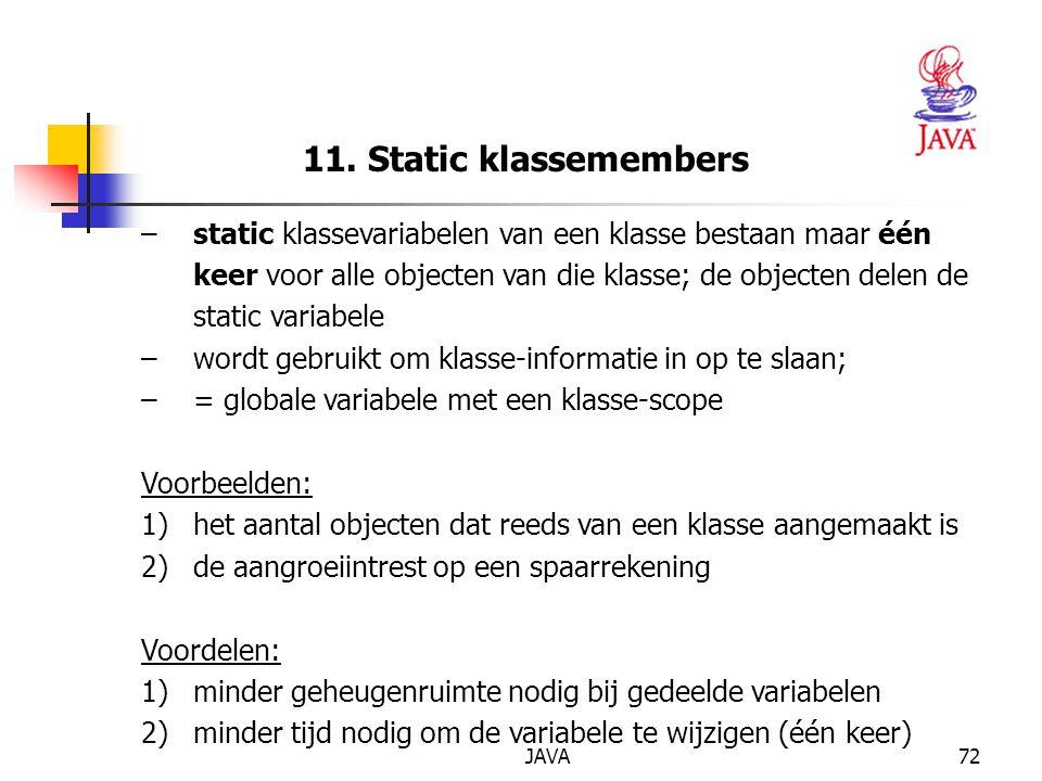 11. Static klassemembers static klassevariabelen van een klasse bestaan maar één. keer voor alle objecten van die klasse; de objecten delen de.