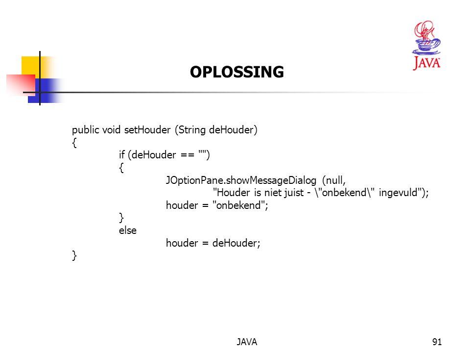 OPLOSSING public void setHouder (String deHouder) {