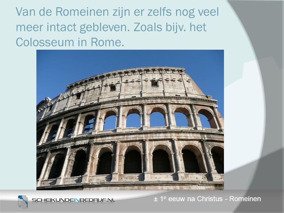 Van de Romeinen zijn er zelfs nog veel meer intact gebleven. Zoals bijv. het Colosseum in Rome.