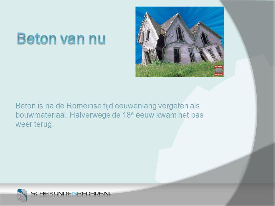 Beton van nu Beton is na de Romeinse tijd eeuwenlang vergeten als bouwmateriaal.