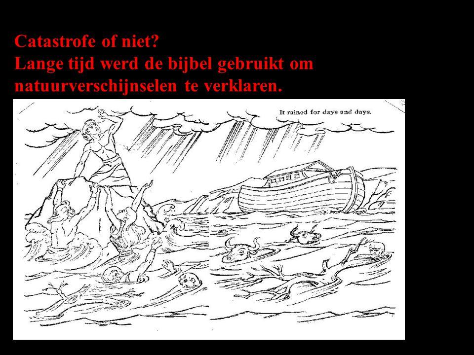 Catastrofe of niet Lange tijd werd de bijbel gebruikt om natuurverschijnselen te verklaren.
