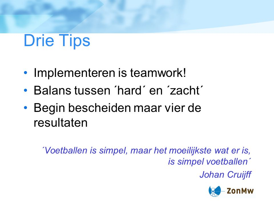 Drie Tips Implementeren is teamwork! Balans tussen ´hard´ en ´zacht´