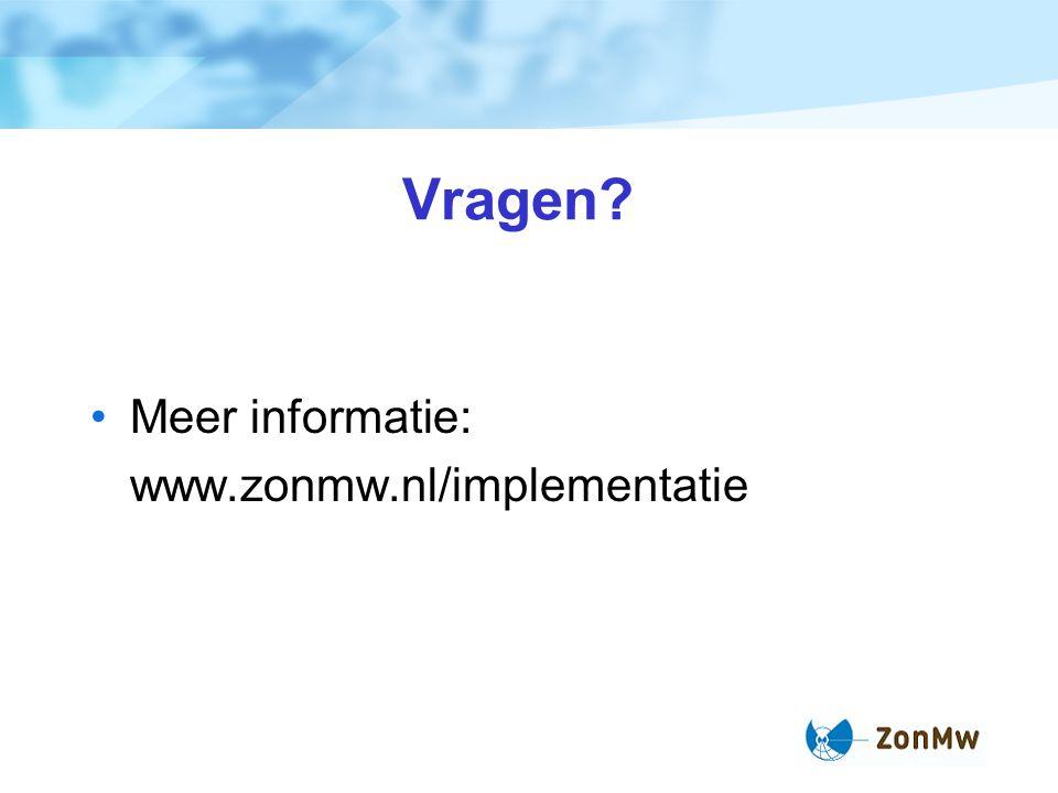 Vragen Meer informatie: www.zonmw.nl/implementatie 11