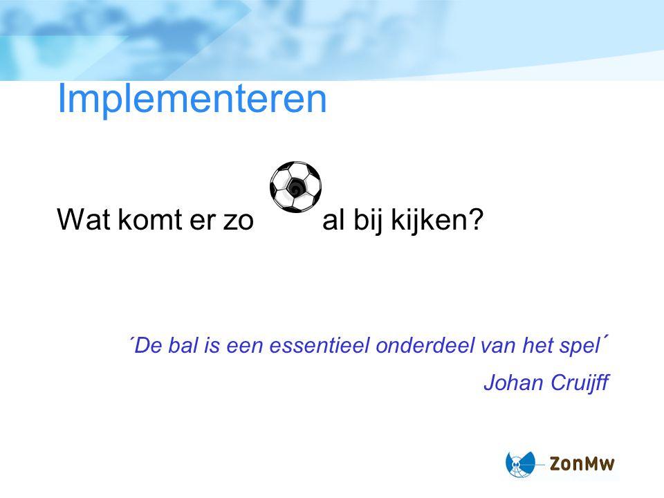 Implementeren Wat komt er zo al bij kijken Johan Cruijff