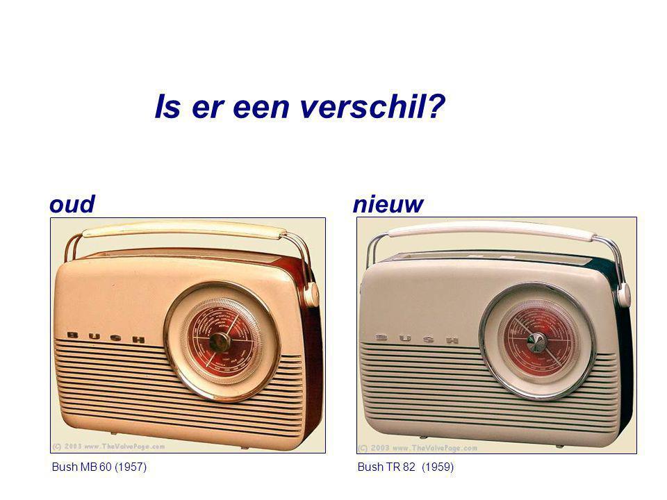 Is er een verschil oud nieuw Bush TR 82 (1959) Is er een verschil