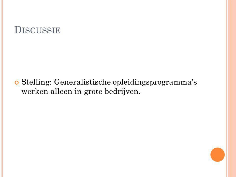 Discussie Stelling: Generalistische opleidingsprogramma's werken alleen in grote bedrijven.