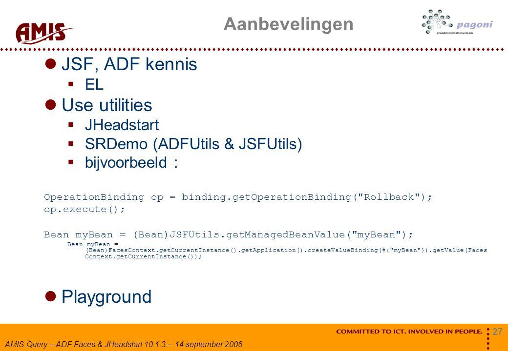 Aanbevelingen JSF, ADF kennis Use utilities Playground EL JHeadstart