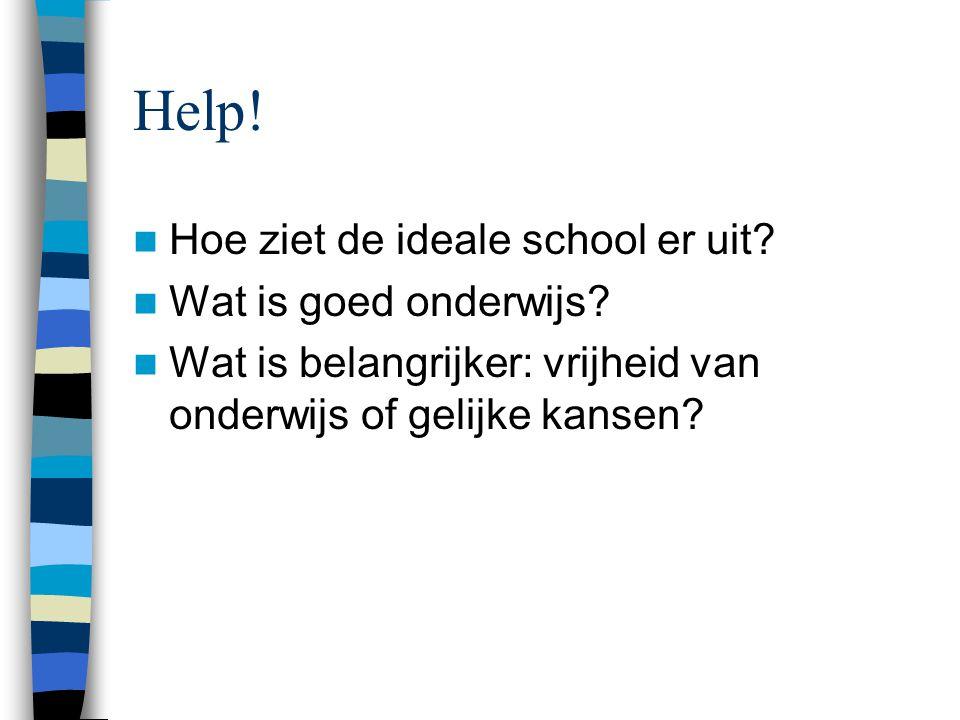 Help! Hoe ziet de ideale school er uit Wat is goed onderwijs