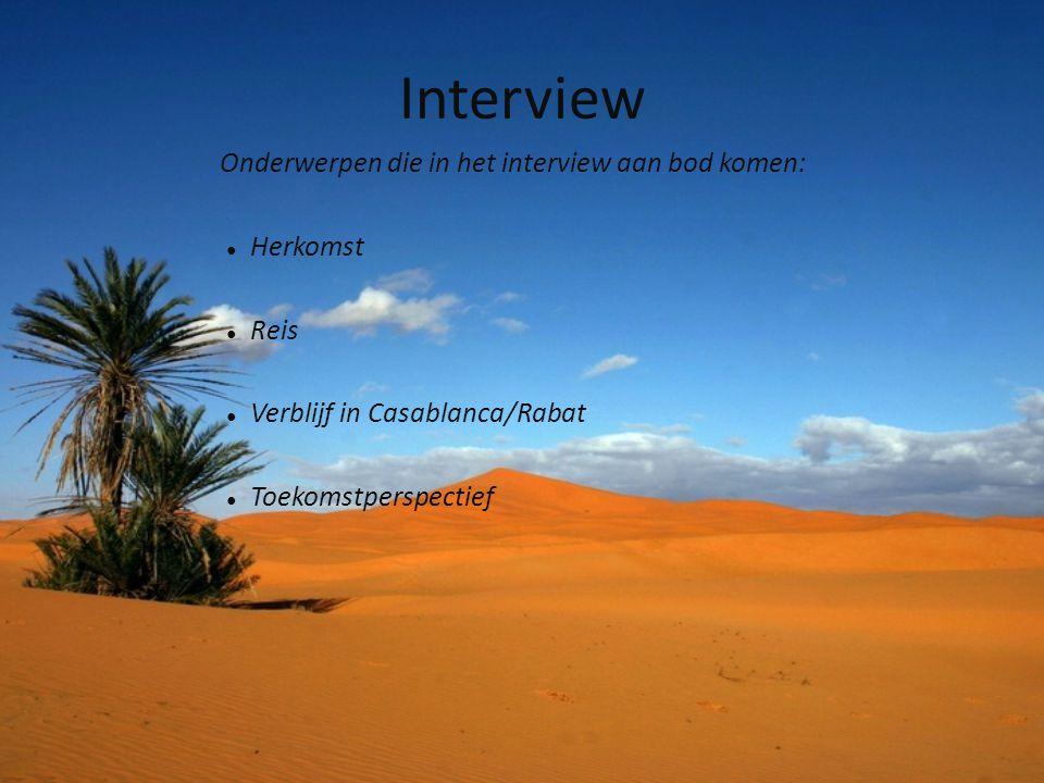 Interview Onderwerpen die in het interview aan bod komen: ● Herkomst ● Reis ● Verblijf in Casablanca/Rabat ● Toekomstperspectief