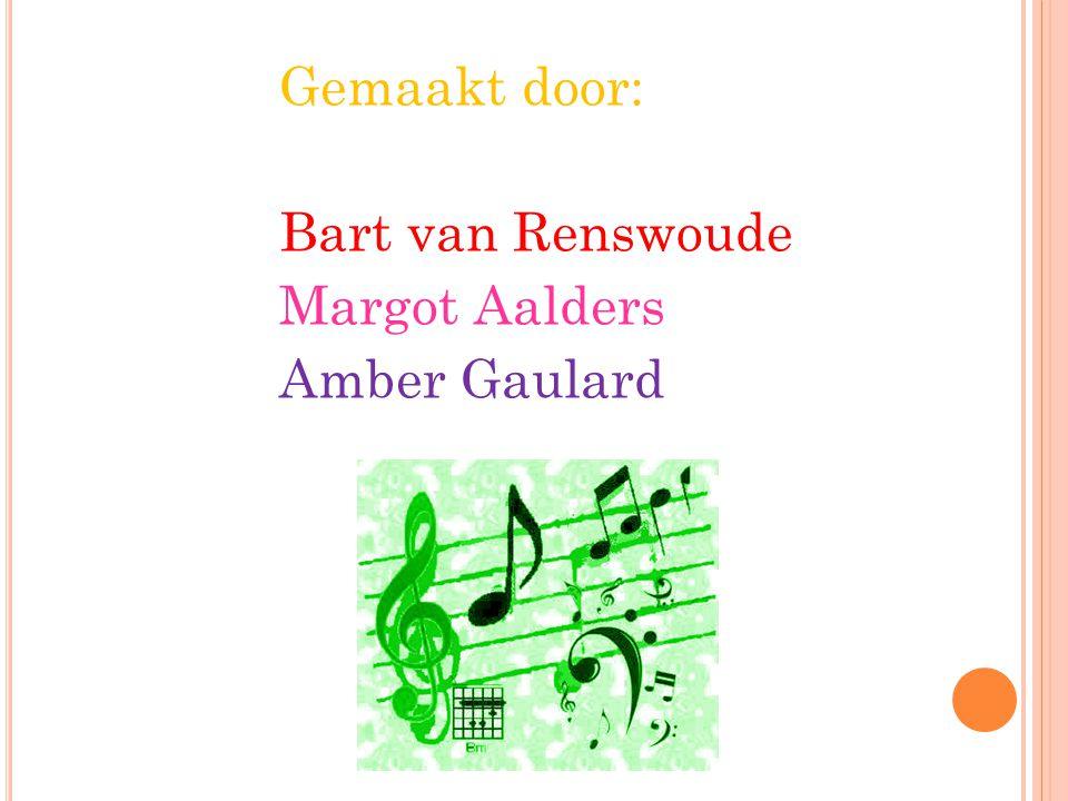 Gemaakt door: Bart van Renswoude Margot Aalders Amber Gaulard