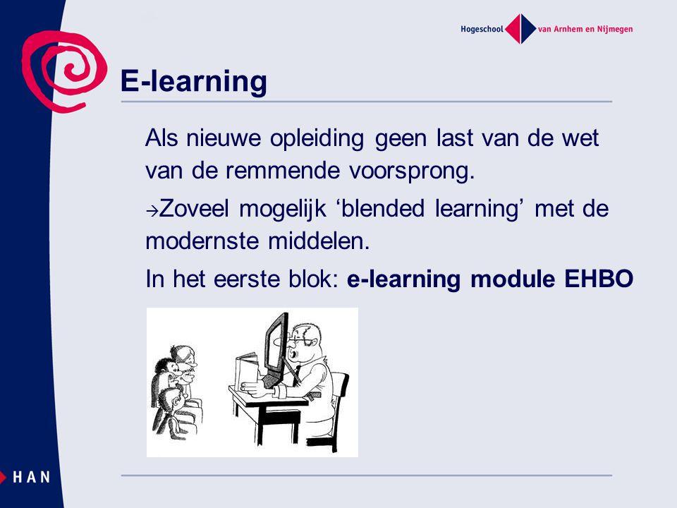 E-learning Als nieuwe opleiding geen last van de wet van de remmende voorsprong. Zoveel mogelijk 'blended learning' met de modernste middelen.