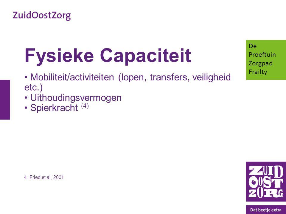 De Proeftuin Zorgpad Frailty. Fysieke Capaciteit. Mobiliteit/activiteiten (lopen, transfers, veiligheid etc.)