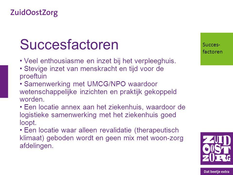 Succesfactoren Veel enthousiasme en inzet bij het verpleeghuis.
