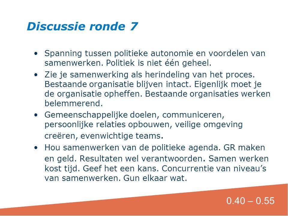Discussie ronde 7 Spanning tussen politieke autonomie en voordelen van samenwerken. Politiek is niet één geheel.