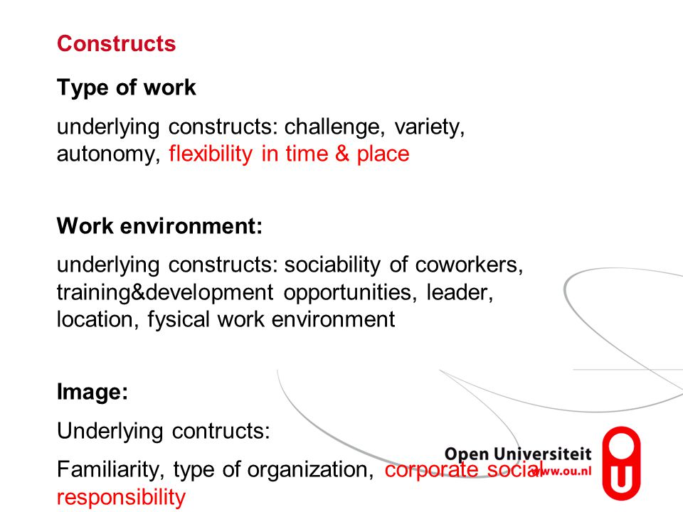 Constructs Type of work. underlying constructs: challenge, variety, autonomy, flexibility in time & place.