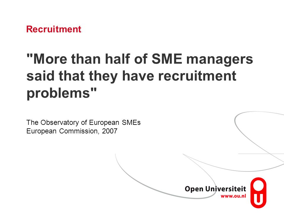 Recruitment More than half of SME managers said that they have recruitment problems The Observatory of European SMEs.