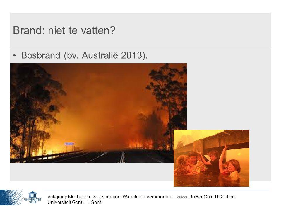 Brand: niet te vatten Bosbrand (bv. Australië 2013).