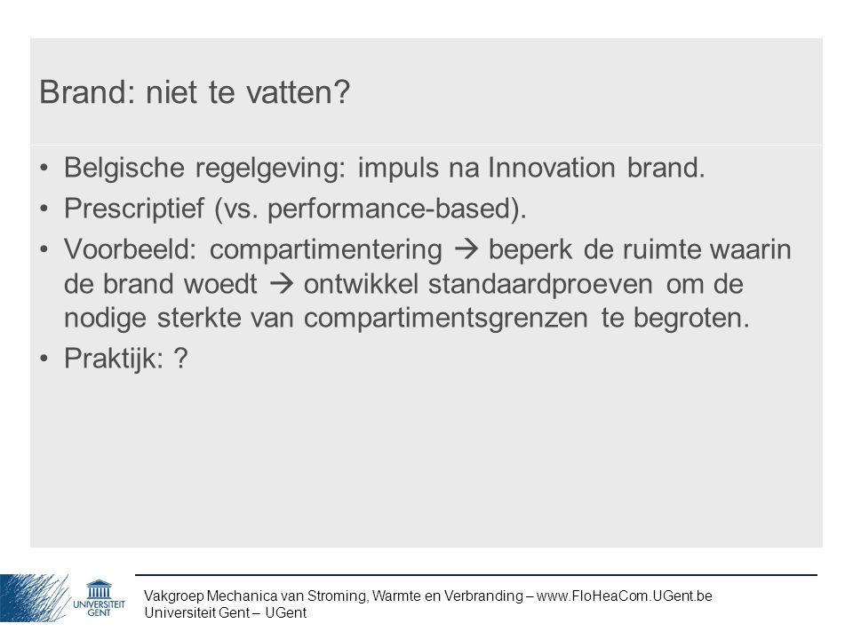 Brand: niet te vatten Belgische regelgeving: impuls na Innovation brand. Prescriptief (vs. performance-based).