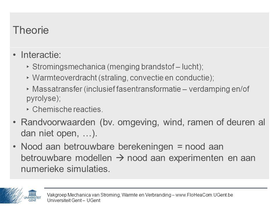 Theorie Interactie: Stromingsmechanica (menging brandstof – lucht); Warmteoverdracht (straling, convectie en conductie);