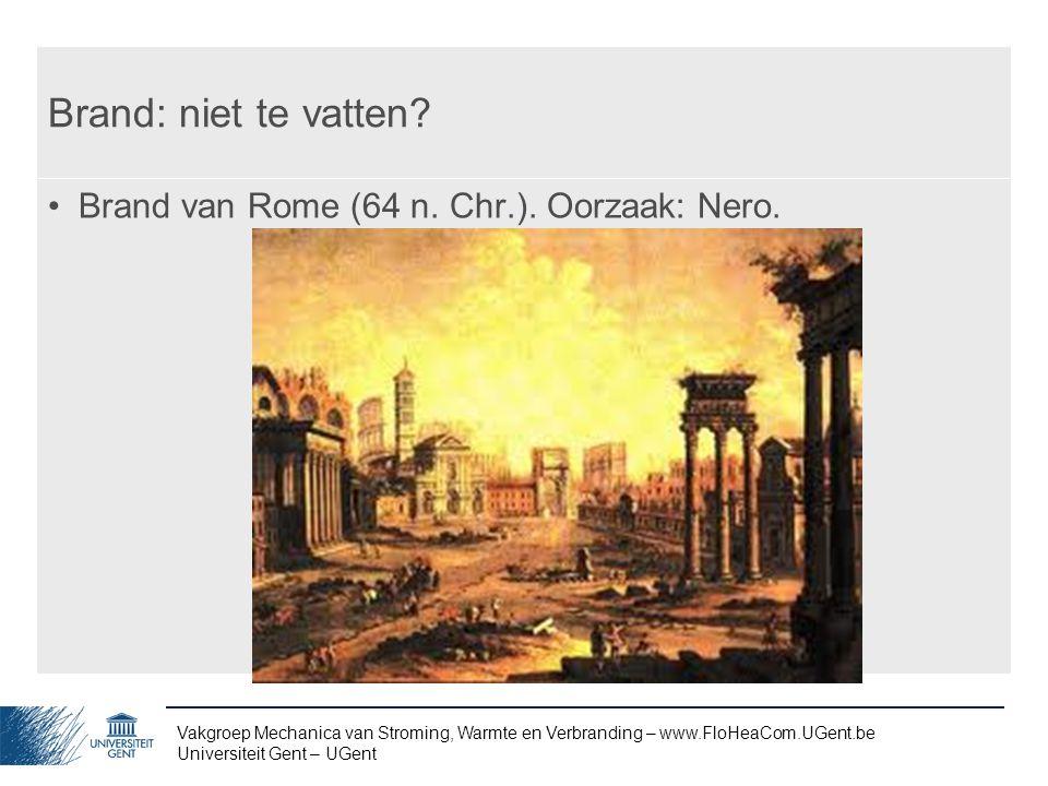 Brand: niet te vatten Brand van Rome (64 n. Chr.). Oorzaak: Nero.