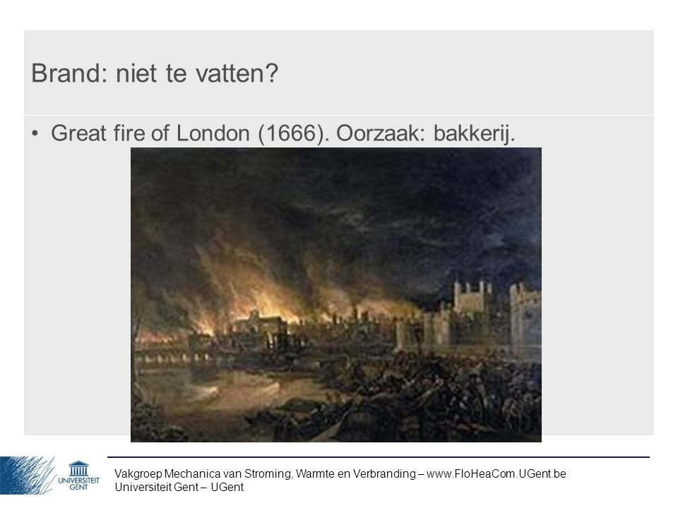 Brand: niet te vatten Great fire of London (1666). Oorzaak: bakkerij.