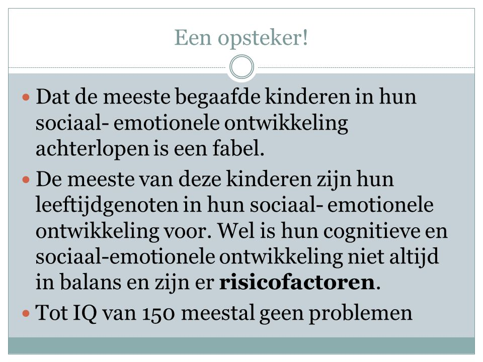 Een opsteker! Dat de meeste begaafde kinderen in hun sociaal- emotionele ontwikkeling achterlopen is een fabel.