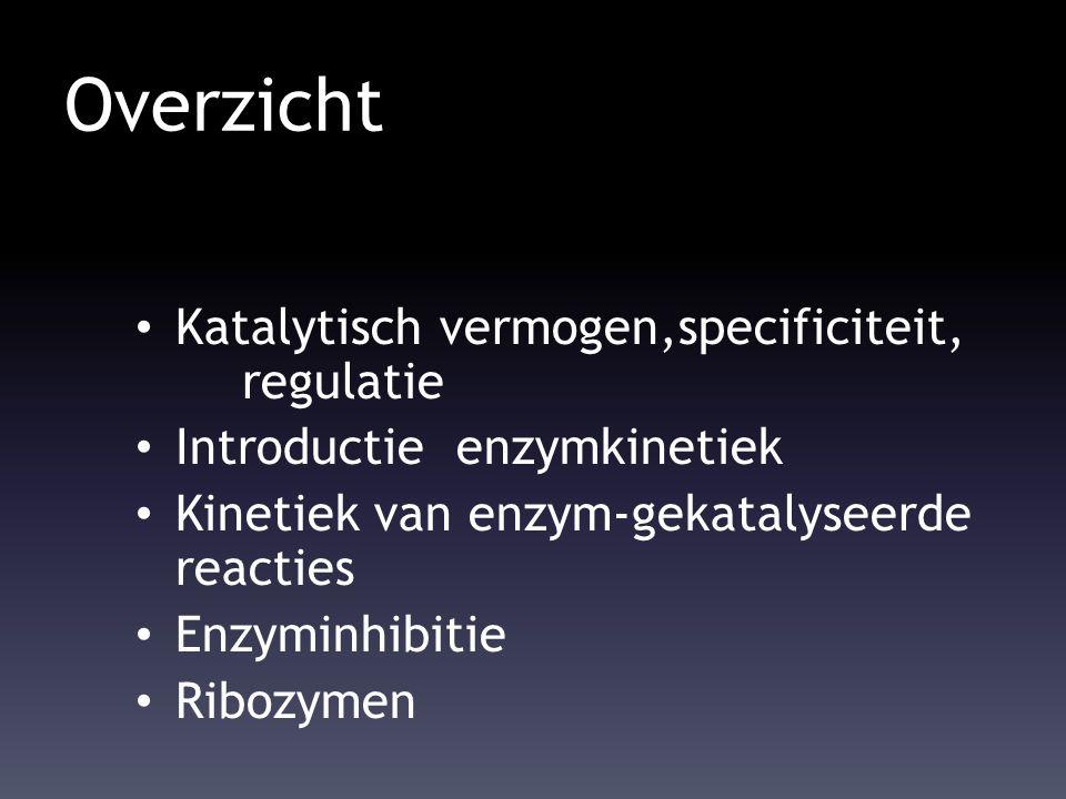 Overzicht Katalytisch vermogen,specificiteit, regulatie