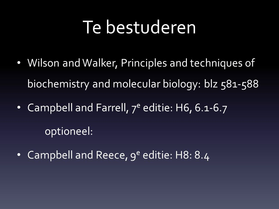 Te bestuderen Wilson and Walker, Principles and techniques of biochemistry and molecular biology: blz 581-588.