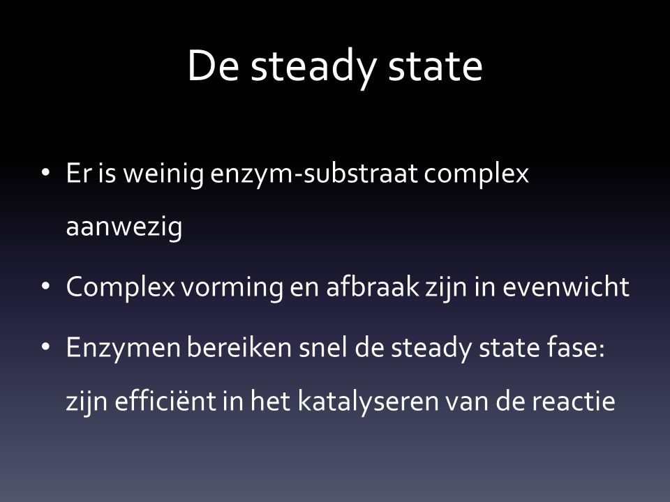 De steady state Er is weinig enzym-substraat complex aanwezig