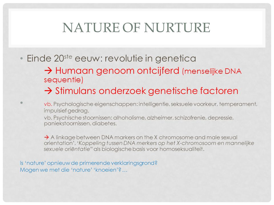 Nature of Nurture Einde 20ste eeuw: revolutie in genetica
