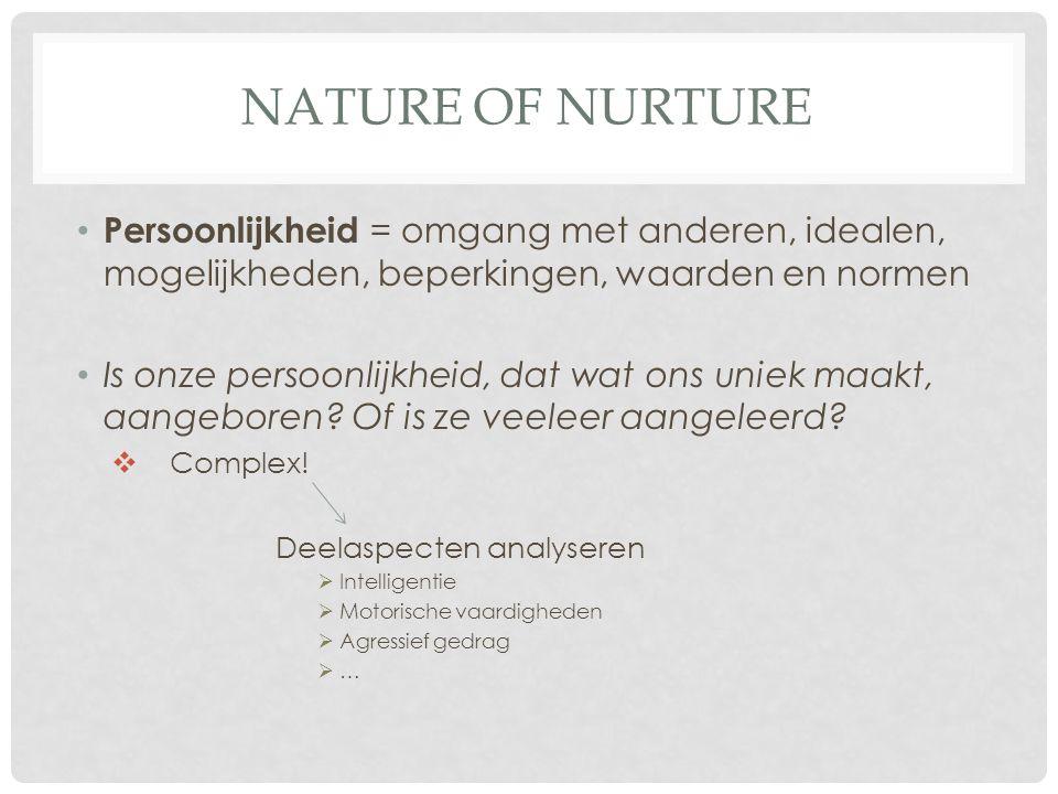 Nature of nurture Persoonlijkheid = omgang met anderen, idealen, mogelijkheden, beperkingen, waarden en normen.