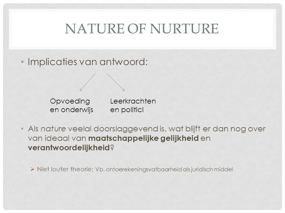Nature of Nurture Implicaties van antwoord: