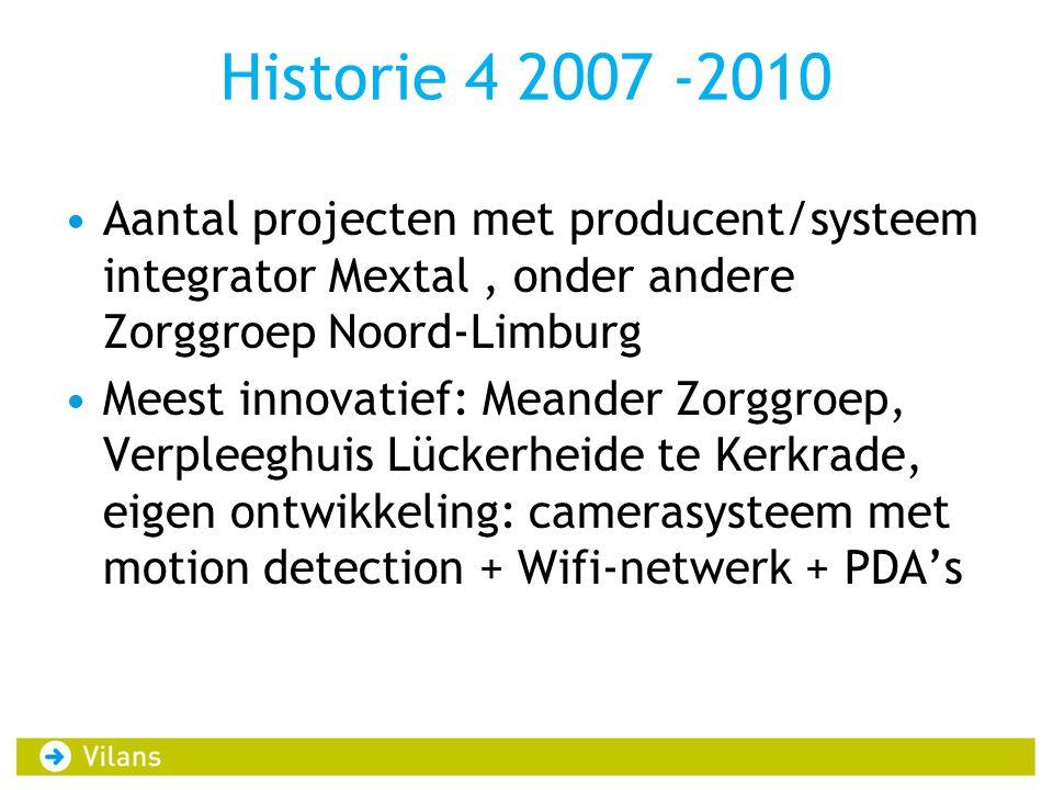 Historie 4 2007 -2010 Aantal projecten met producent/systeem integrator Mextal , onder andere Zorggroep Noord-Limburg.