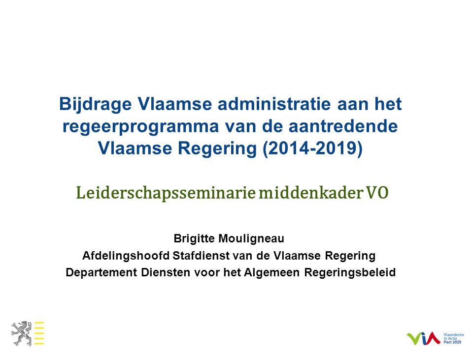 Bijdrage Vlaamse administratie aan het regeerprogramma van de aantredende Vlaamse Regering (2014-2019) Leiderschapsseminarie middenkader VO