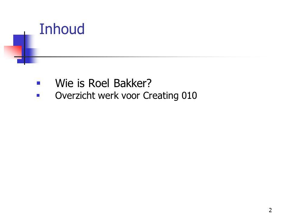 Inhoud Wie is Roel Bakker Overzicht werk voor Creating 010
