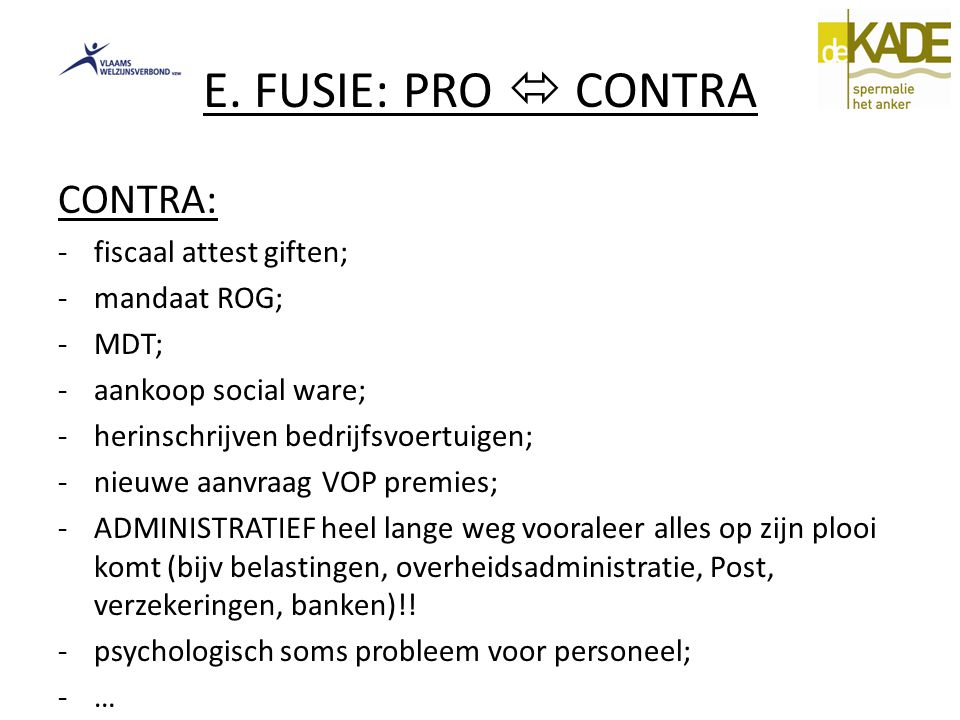 E. FUSIE: PRO  CONTRA CONTRA: fiscaal attest giften; mandaat ROG;