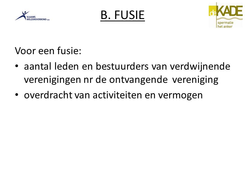B. FUSIE Voor een fusie: aantal leden en bestuurders van verdwijnende verenigingen nr de ontvangende vereniging.