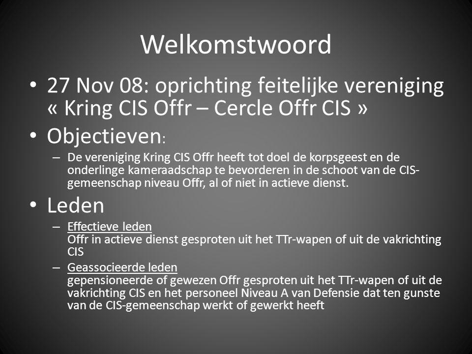 Welkomstwoord 27 Nov 08: oprichting feitelijke vereniging « Kring CIS Offr – Cercle Offr CIS » Objectieven: