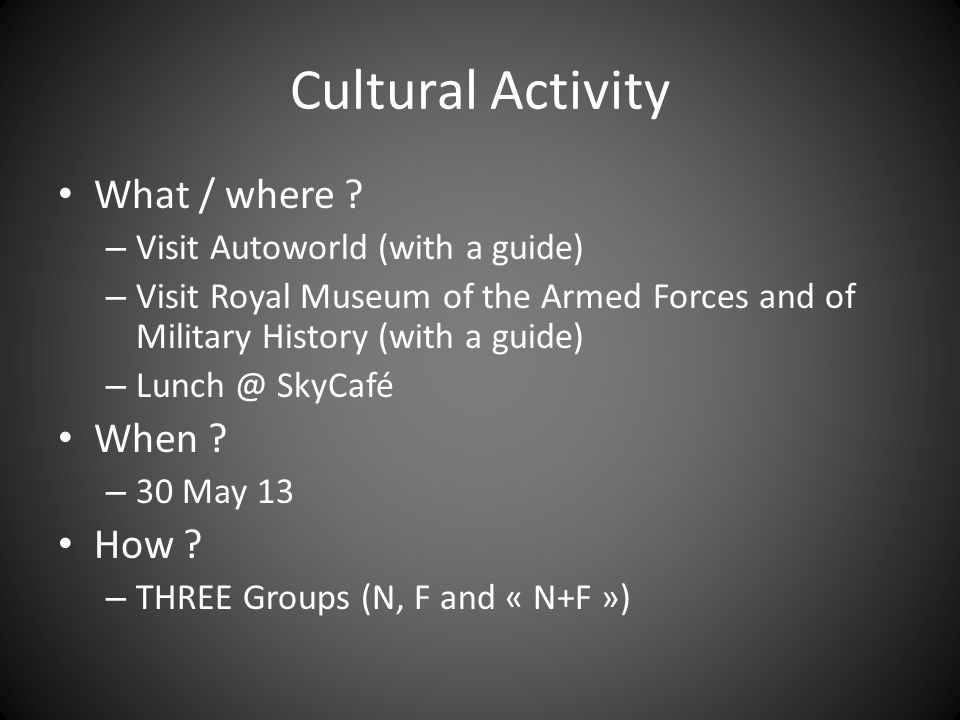 Cultural Activity What / where When How