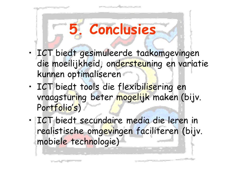 5. Conclusies ICT biedt gesimuleerde taakomgevingen die moeilijkheid, ondersteuning en variatie kunnen optimaliseren.