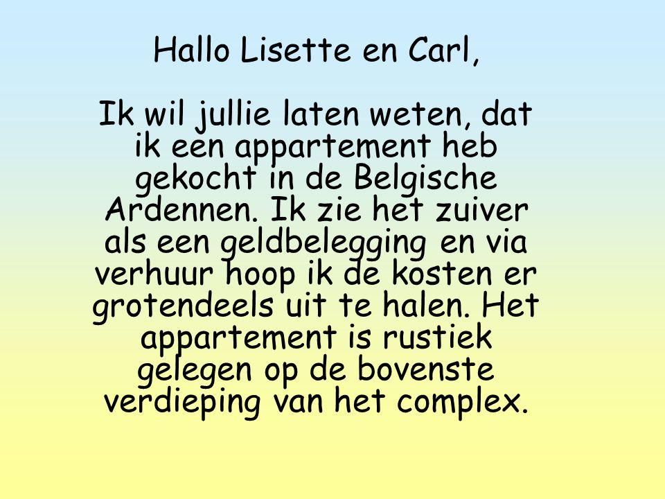 Hallo Lisette en Carl, Ik wil jullie laten weten, dat ik een appartement heb gekocht in de Belgische Ardennen.