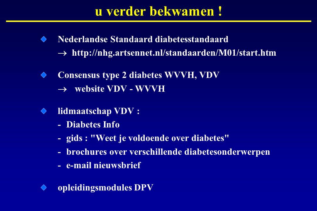u verder bekwamen ! Nederlandse Standaard diabetesstandaard  http://nhg.artsennet.nl/standaarden/M01/start.htm.