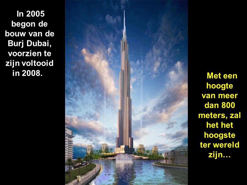 In 2005 begon de bouw van de Burj Dubai, voorzien te zijn voltooid in 2008.