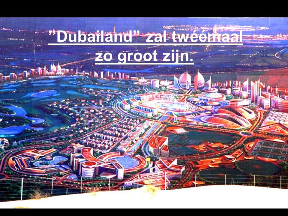 Dubailand zal twéémaal zo groot zijn.