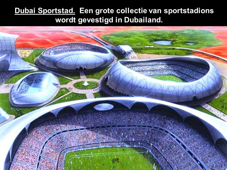 Dubai Sportstad. Een grote collectie van sportstadions wordt gevestigd in Dubailand.