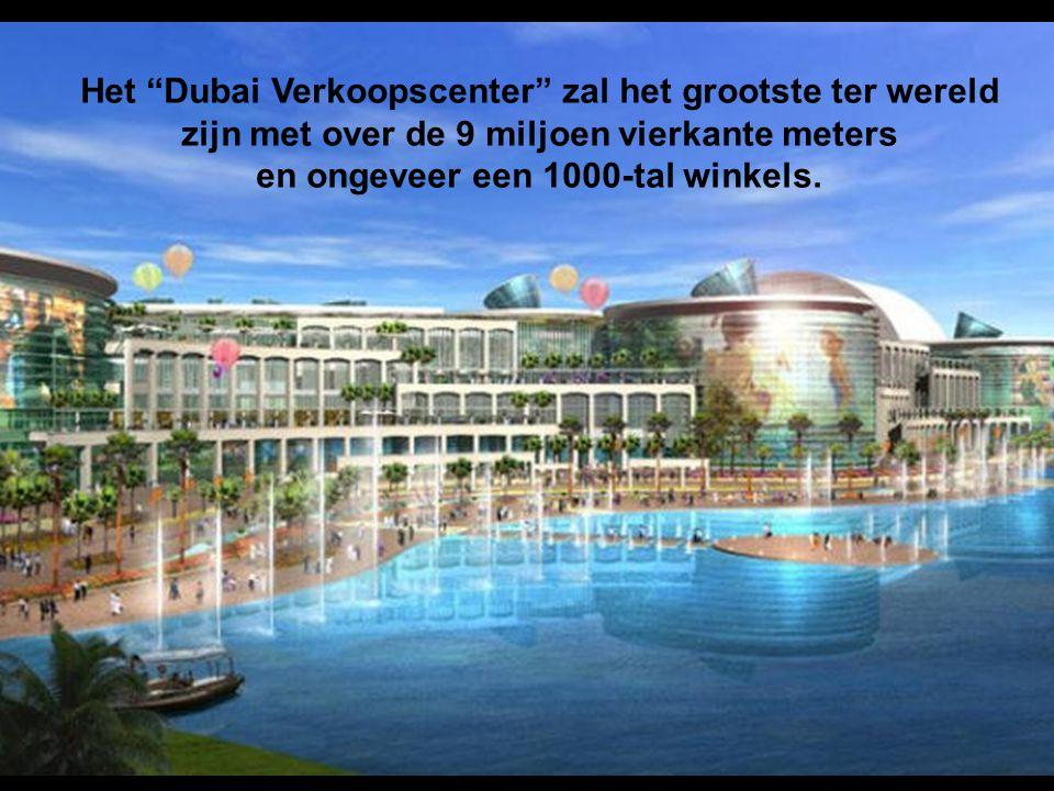 Het Dubai Verkoopscenter zal het grootste ter wereld zijn met over de 9 miljoen vierkante meters en ongeveer een 1000-tal winkels.