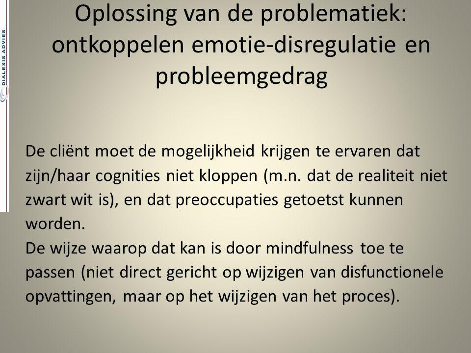 Oplossing van de problematiek: ontkoppelen emotie-disregulatie en probleemgedrag