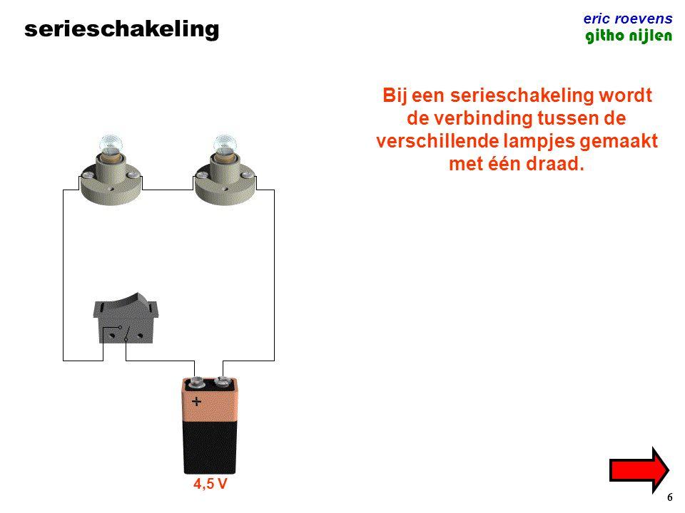 eric roevens serieschakeling. githo nijlen. Bij een serieschakeling wordt de verbinding tussen de verschillende lampjes gemaakt met één draad.